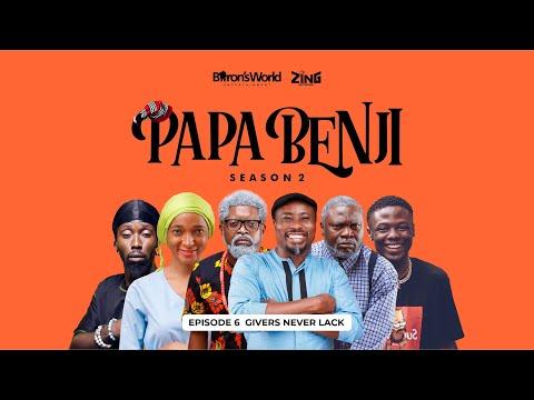 #PapaBenji Season 2: EPISODE 6 (Givers Never Lack)