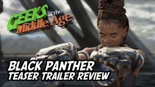 We deep dive on yet another teaser trailer, this time the Jack Kirby & Stan Lee creation BLACK PANTHER brought to life by Marvel Studios under the guidance of Ryan Coogler.