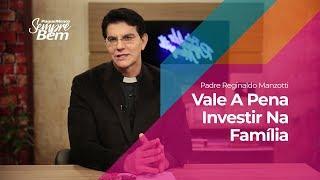 Padre Reginaldo Manzotti - Vale A Pena Investir Na Família
