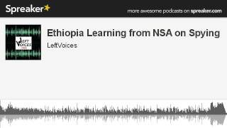 Ethiopia Learning From NSA On Spying (made With Spreaker)