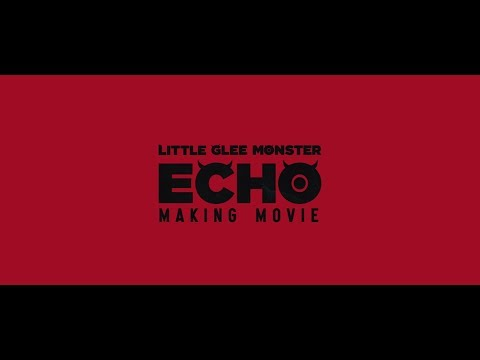 , title : 'Little Glee Monster - ECHO MAKING MOVIE -'