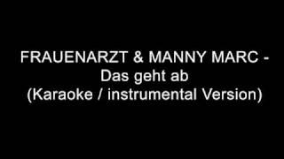 FRAUENARZT&MANNY MARC - Das Geht Ab (Karaoke / Instrumental Version)