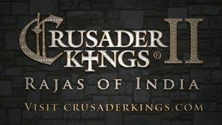 Трейлер Crusader Kings II: Rajas of India