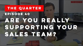 The Quarter Episode 40: Are You Really Supporting Your Sales Team?
