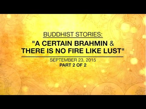 Buddhist Stories: A Certain Brahmin & There Is No Fire Like Lust -part2/2