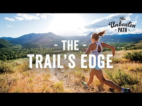 Hiking & Running - The Trail's Edge [Wisdom From The Unbeaten Path]