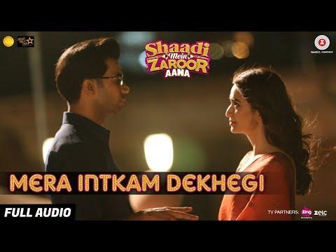 Mera Intkam Dekhegi -Full Audio Shaadi Mein Zaroor Aana Rajkummar R, Kriti K Krishna B Anand R Anand