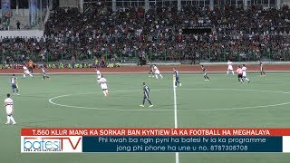 T 560 KLUR MANG KA SORKAR BAN KYNTIEW ÏA KA FOOTBALL HA MEGHALAYA