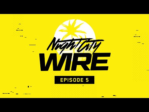 Cyberpunk 2077 — Night City Wire: Episode 5
