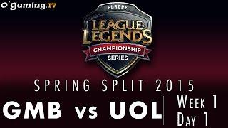 LCS EU Spring 2015 - W1D1 - GMB vs UOL