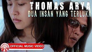 Thomas Arya - Dua Insan Yang Terluka [Official Music Video HD]