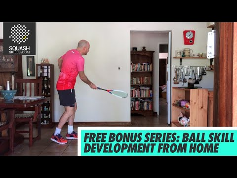 Squash tips: Free Bonus series - Ball skill development from home