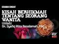 Ceramah Singkat : Kisah Berhikmah Tentang Seorang Wanita - Ustadz Dr. Syafiq Riza Basalamah, MA.