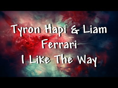 Tyron Hapi & Liam Ferrari - I Like The Way - Lyrics