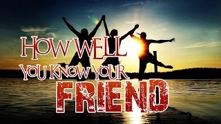 How Well You Know Your Friend | Friendship Day Special