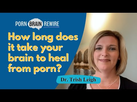 How long does it take for a brain to heal from pornography.
