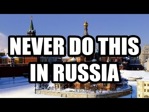 13 Things You Should Never Do In Russia