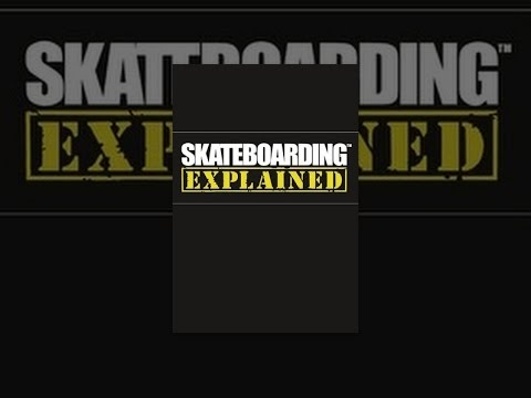 Skateboarding Explained: The Instructional