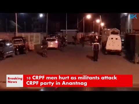 10 CRPF men hurt as militants attack CRPF party in Anantnag
