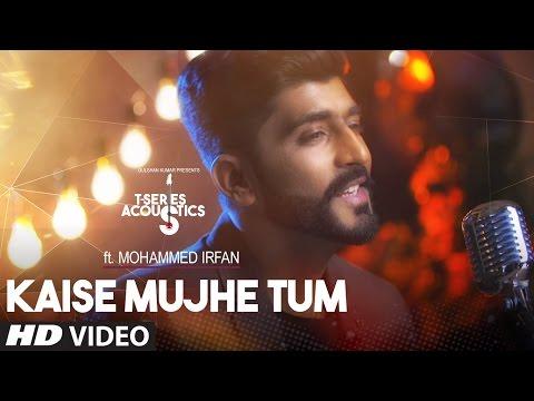 Kaise Mujhe Tum Video Song | Mohammed Irfan