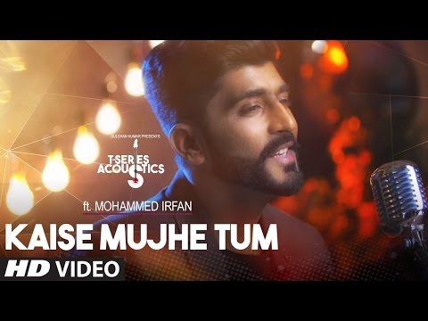 Kaise Mujhe Tum Video Song | Mohammed Irfan |  T-Series Acoustics | Hindi Song 2017
