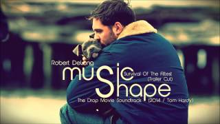 Robert Delong   Survival Of The Fittest  The Drop Soundtrack 2014   Tom Hardy