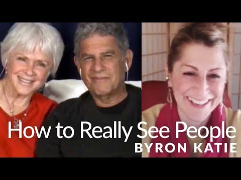 How to See People for Who They Really Are—The Work of Byron Katie®