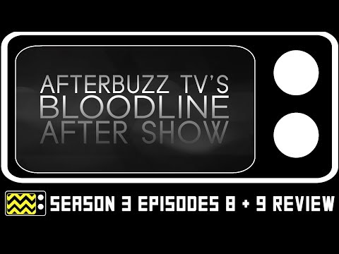 Bloodline Season 3 Episodes 8 & 9 Review & After Show | AfterBuzz TV