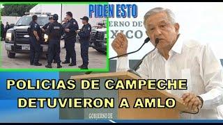 AMLO: LO DETIENEN POLICIAS DE CAMPECHE Y LE REVELAN ESTO