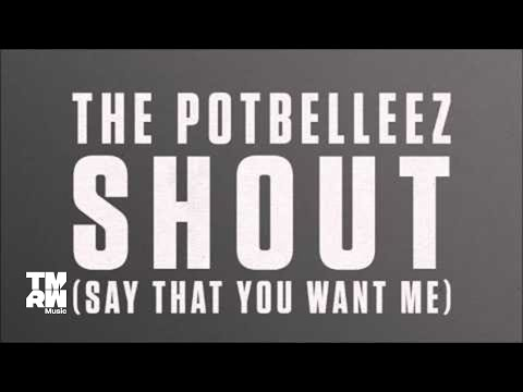 The Potbelleez - Shout (Say That You Want Me)