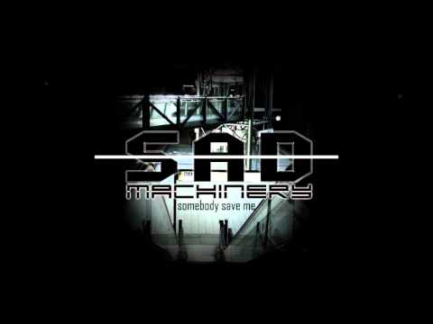 <strong>Sad Machinery- Somebody Save me</strong>