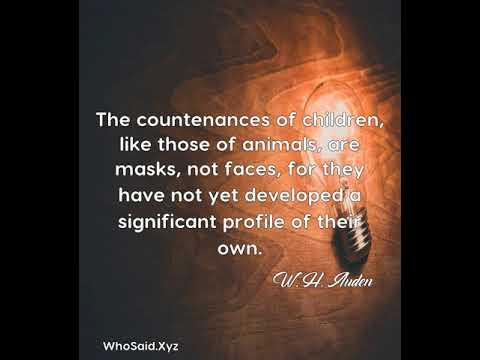 W. H. Auden: The countenances of children, like those of animals, ar ......