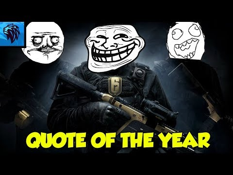 Funny quotes - QUOTE OF THE YEAR  Rainbow Six Siege Funny Moments