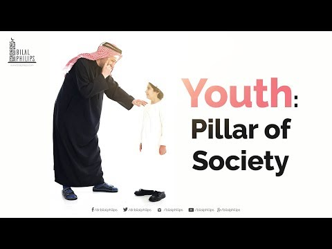 Youth-Pillar of Society by Dr. Bilal Philips