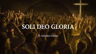 """Video """"Soli deo gloria"""" Ps. Salvador Gómez MP3, 3GP, MP4, WEBM, AVI, FLV Maret 2019"""
