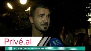 INTERVISTE 60 SEKONDA - BLERIM DESTANI - PRIVE KLAN KOSOVA