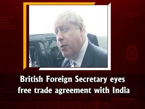 British Foreign Secretary eyes free trade agreement with #India - ANI #News