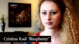 Cristina Rad: Blasphemy