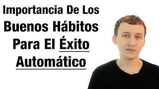 Importancia De Los Buenos Hábitos Para El Éxito Automático