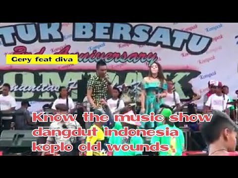 Know the music show dangdut indonesia koplo old wounds, new palap gery feat diva.