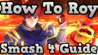 How To Roy – Smash 4 – Informative And Combo Guide / Tips / First Look