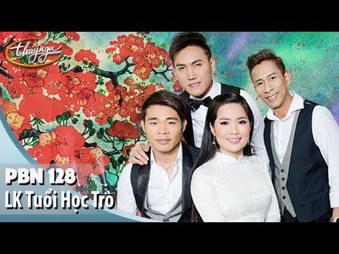 PBN 128 | Hoàng Nhung, Tuấn Quỳnh, Ngọc Ngữ, Đặng Hà Duy - LK Tuổi Học Trò - Thời lượng: 7 phút và 41 giây.