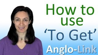 How to use To Get, English Vocabulary Lesson