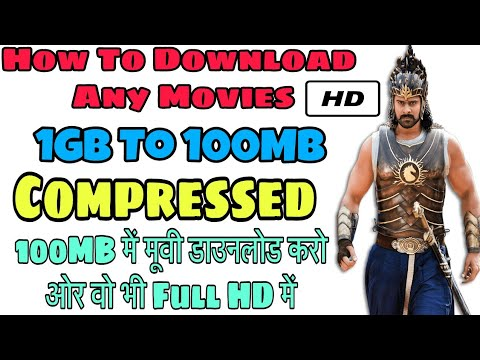 How To Download Any Hd Movies Compressed  [1GB To 100MB] Full Hd मूवी डाउनलोड करे सिर्फ 100MB में