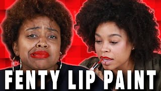 Makeup Haters Try Fenty Beauty Lip Paint