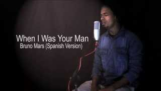 When I Was Your Man  - Vicner Bandres [Spanish Version -  Bruno Mars]