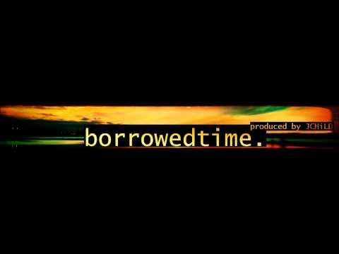 """Borrowed Time"" [Instrumental][Prod. By JCHiLD]"