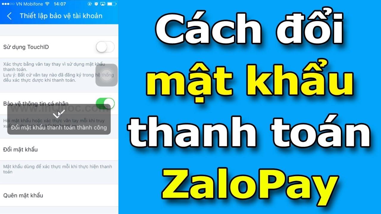 Mật khẩu thanh toán ZaloPay là gì? Hướng dẫn thay đổi mật khẩu thanh toán ZaloPay mới nhất