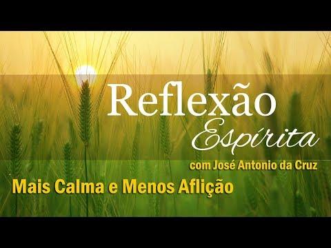 Mais Calma e Menos Aflição - 36. Reflexão Espírita com José Antonio da Cruz