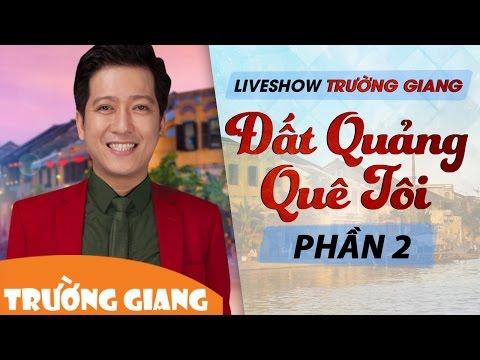 Liveshow Trường Giang Mới Nhất 2017 Đất Quảng Quê Tôi Phần 2
